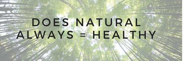 Does NATURAL always =HEALTHY?